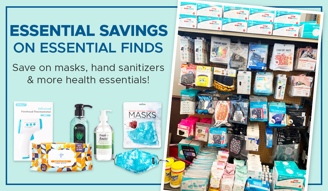 Essential Savings on Essential Finds! Save on masks, hand sanitizers & more health essentials!