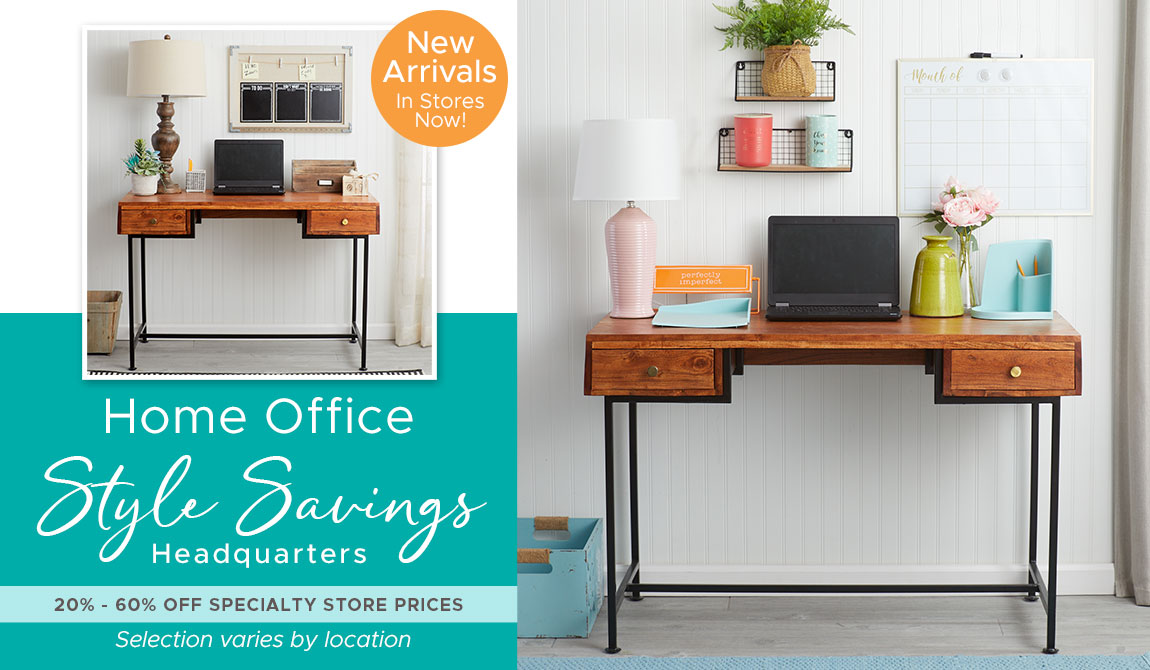 Home Office Style Savings Headquarters! 20%-60% Off Specialty Store Prices.