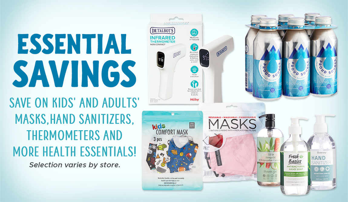 Essential Savings! Save on Kids and Adults Masks, Hand Sanitizers, Thermometers and More Health Essentials!