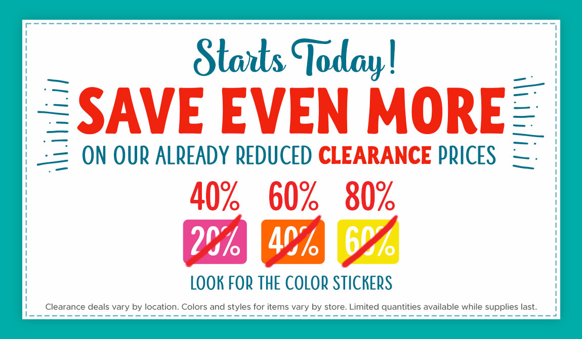 Starts Today! Save Even More on our Already Reduced Clearance Prices, 40%, 60%, 80%. Look for the Color Stickers