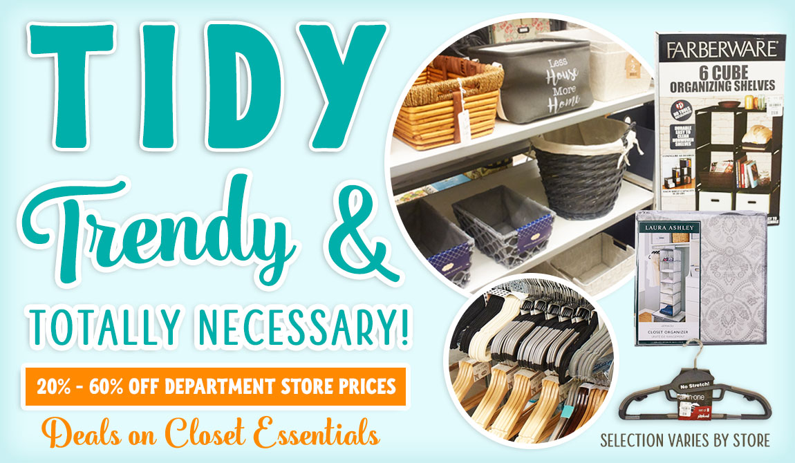 Tidy, Trendy and Totally Necessary! 20-60% off Department Store Prices. Deals on Closet Essentials!