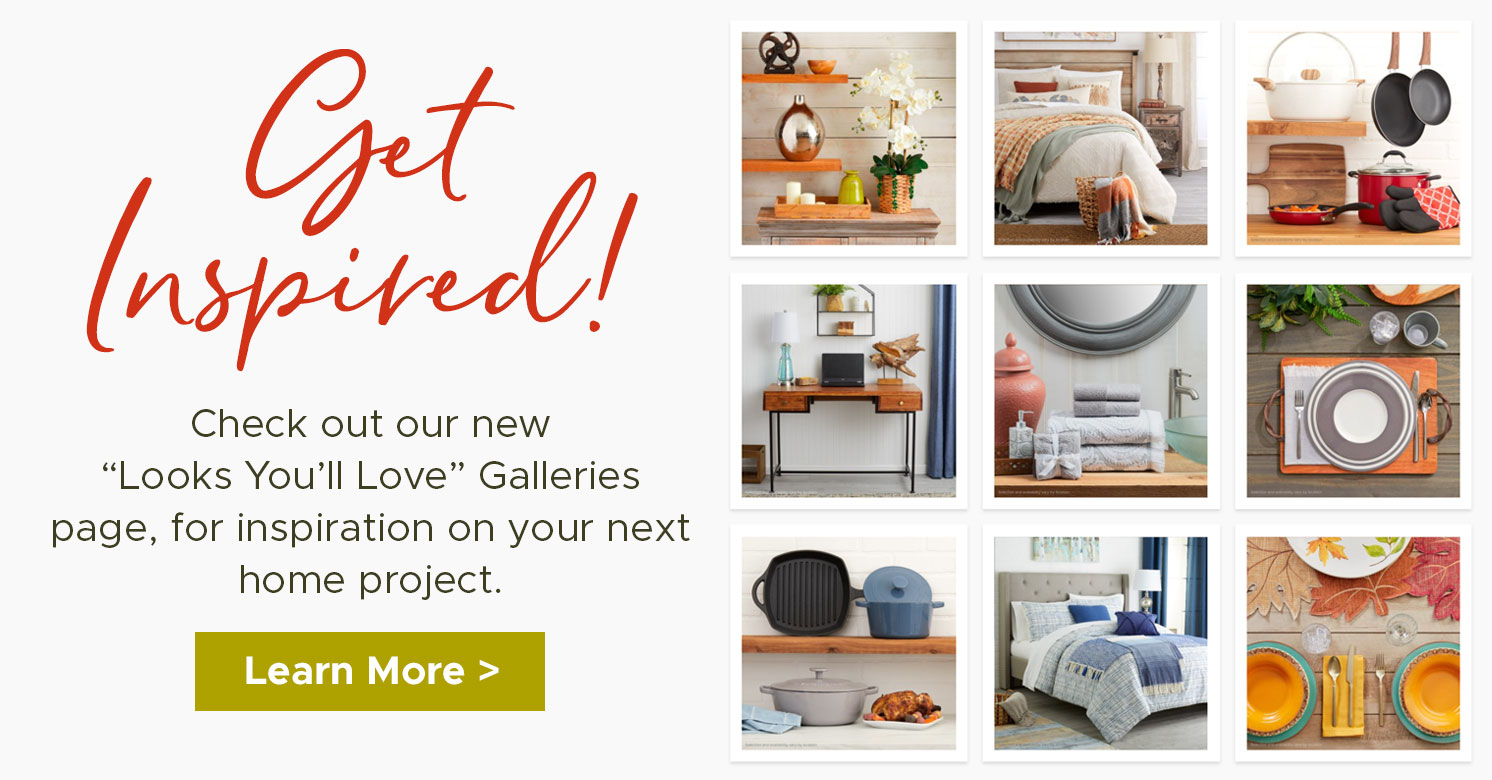 Looks You'll Love - Inspiration Galleries - Learn More >
