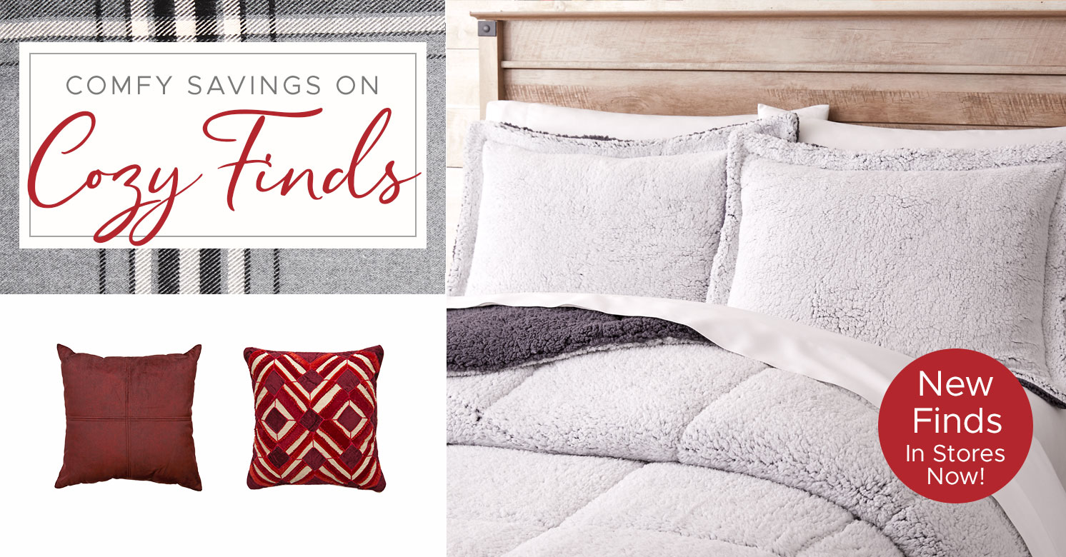 Comfy Savings on Cozy Finds! New Finds in Stores Now!