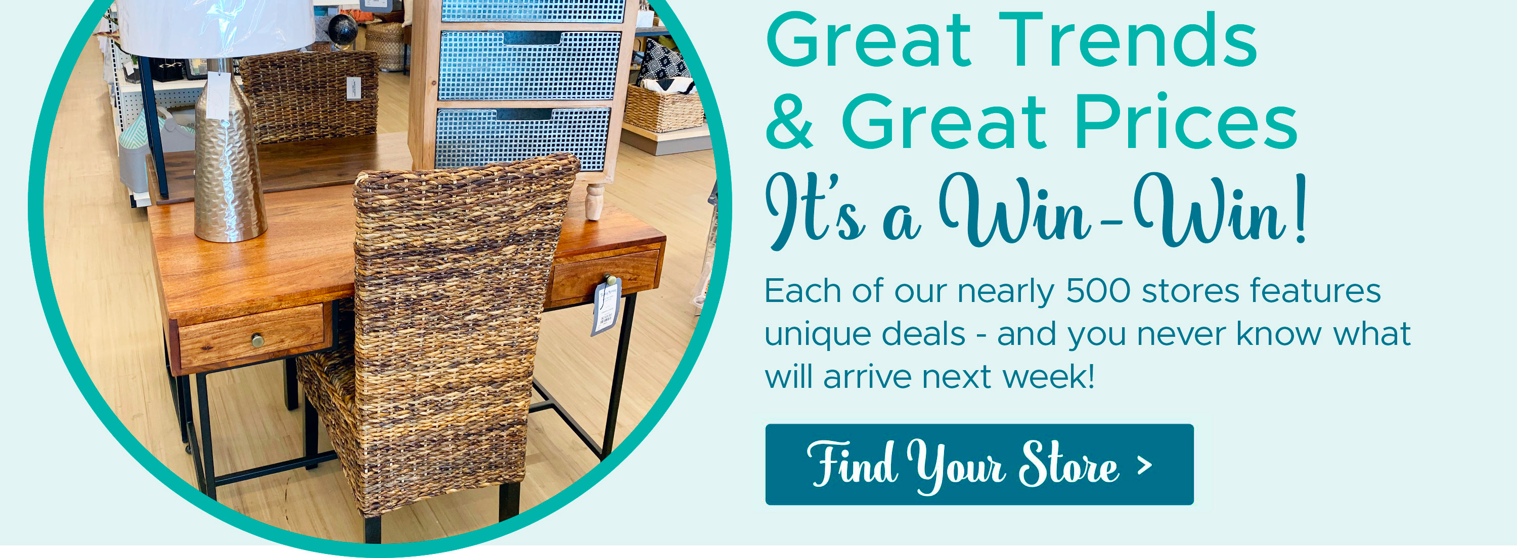 Great Trends & Great Prices - Find Your Store >