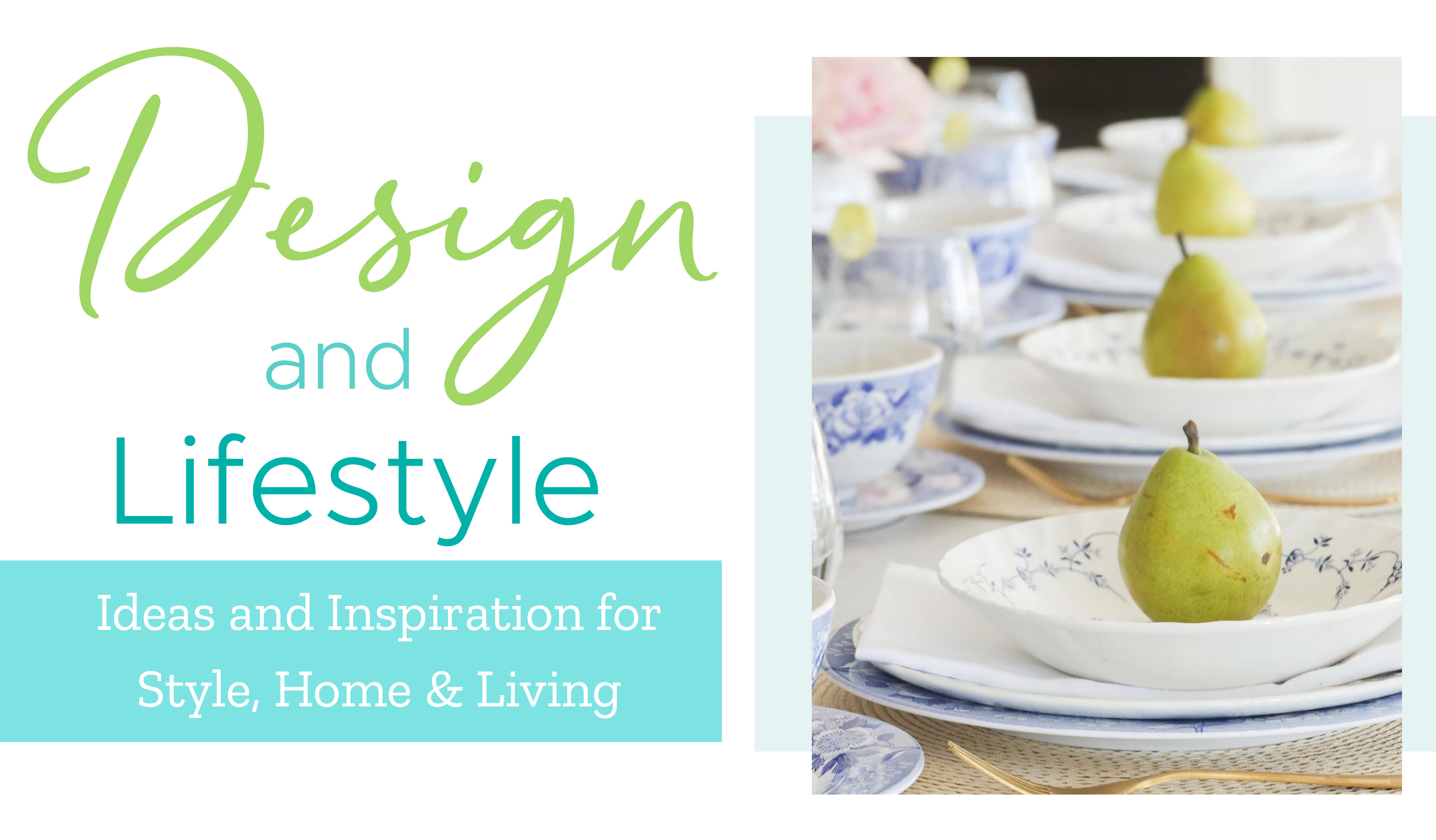 Design and Lifestyle - Ideas and Inspiration for Style, Home & Living