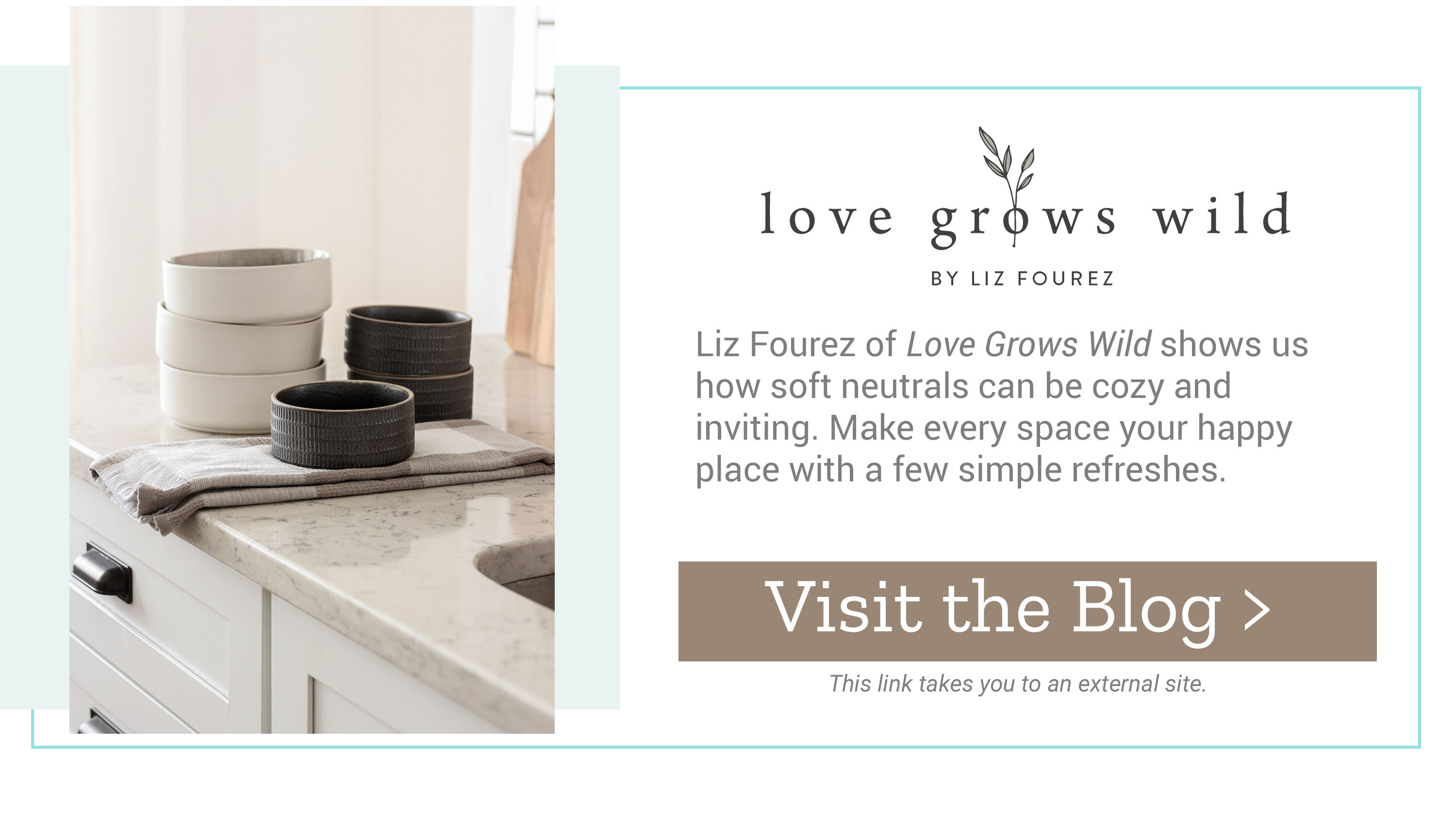 Love Grows Wild - Liz Fourez of Love Grows Wild shows us how soft neutrals can be cozy and inviting. Make every space your happy place with a few simple refreshes. Visit the Blog >