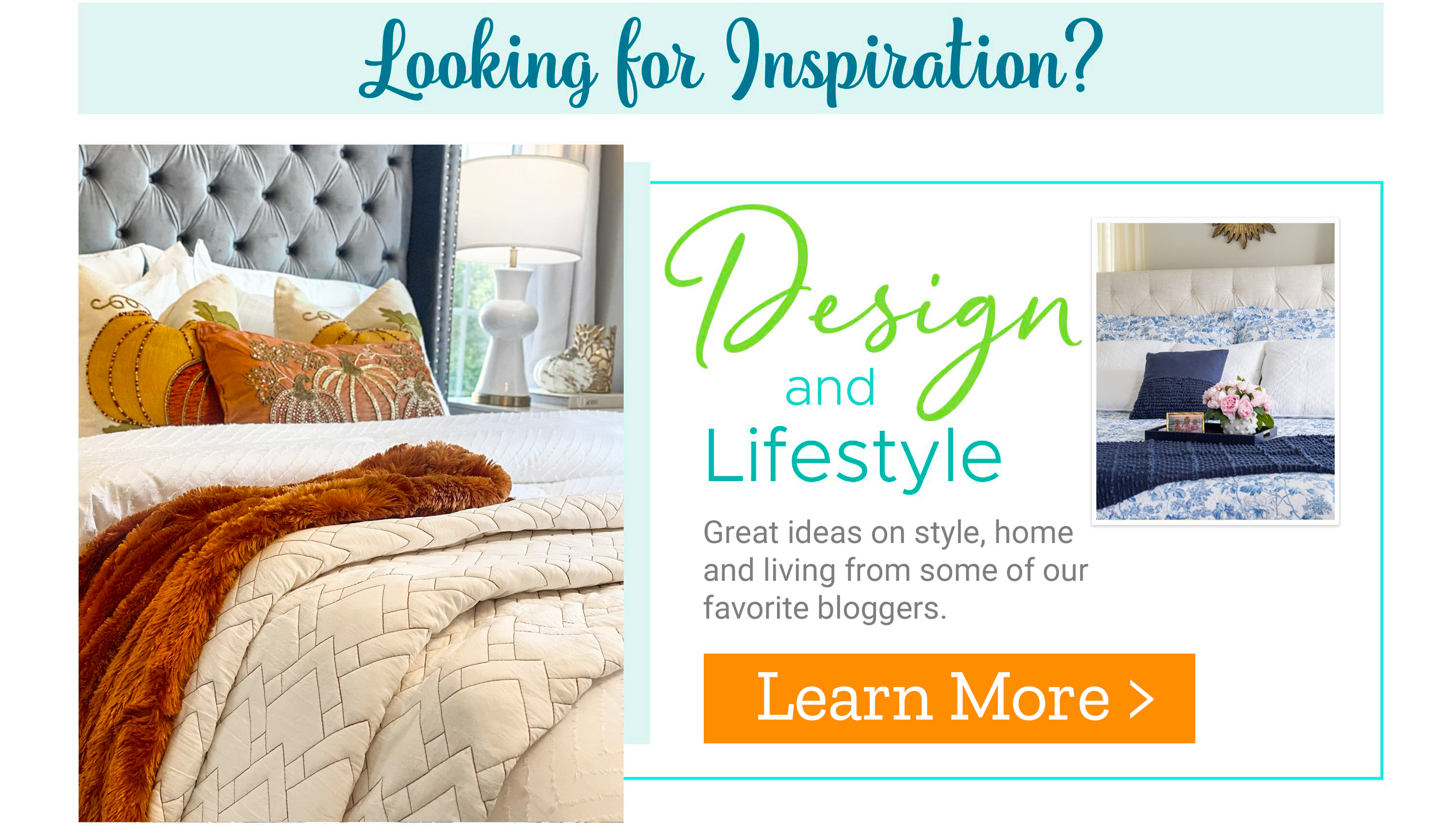 Looking for Inspiration? Learn More >