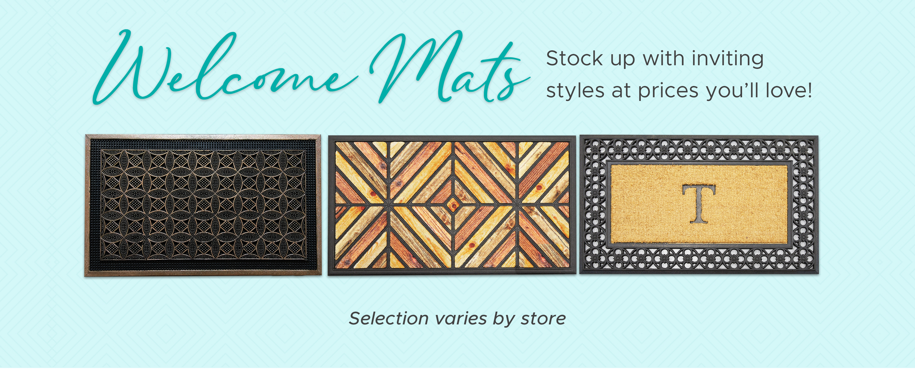 Welcome Mats - Stock up with inviting styles at prices you'll love