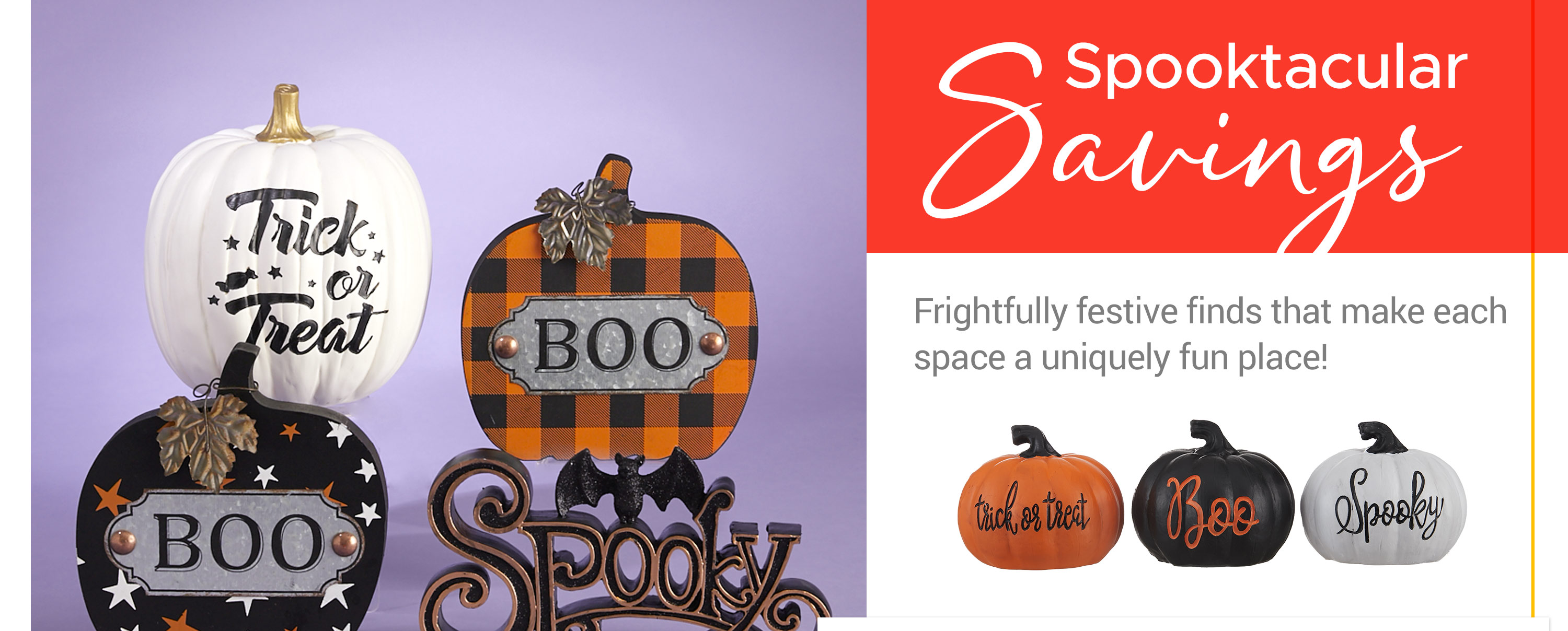 Spooktacular Savings - Frightfully festive finds that make each space a uniquely fun place!