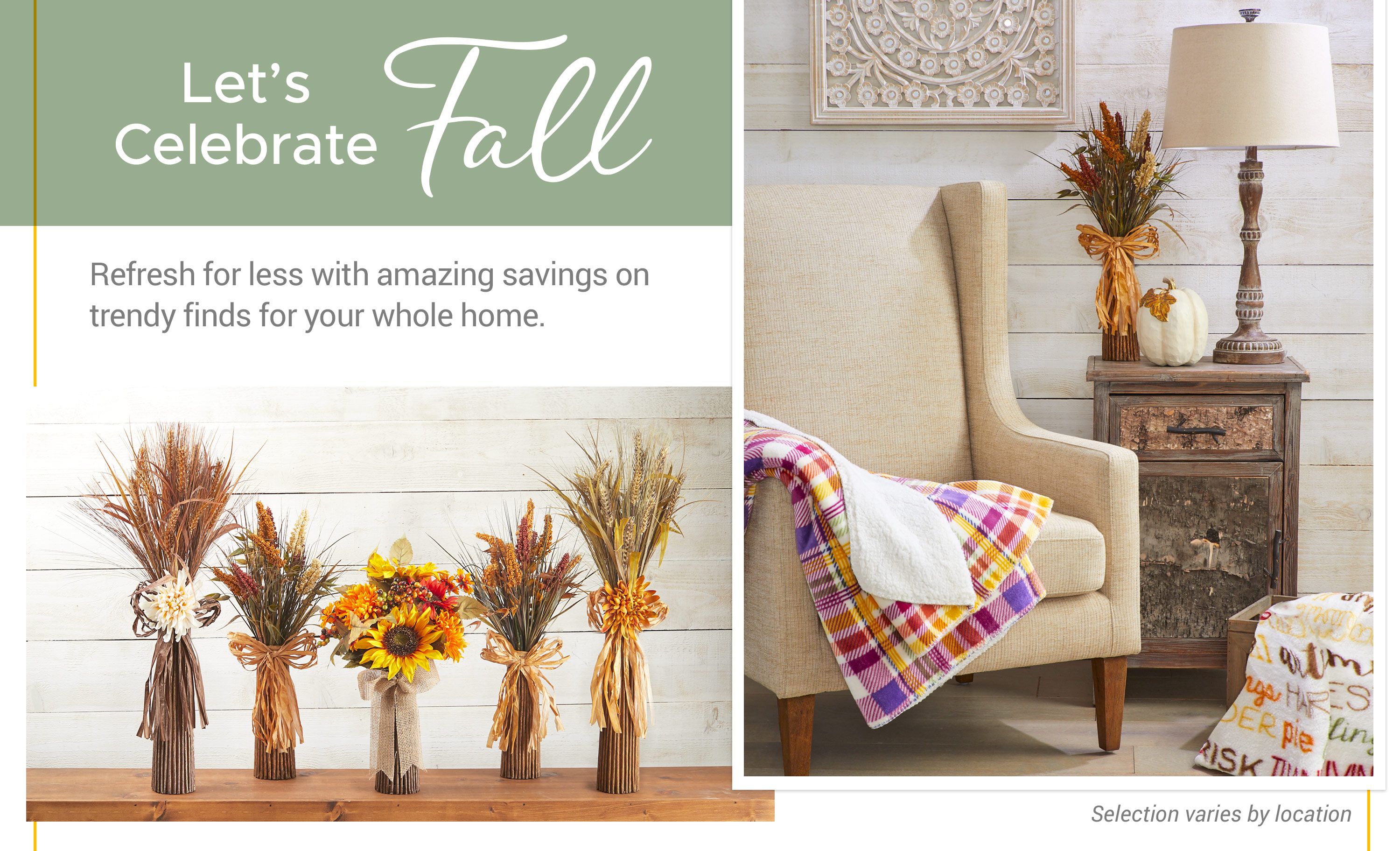 Let's Celebrate Fall - Refresh for less with amazing savings on trendy finds for your whole home.