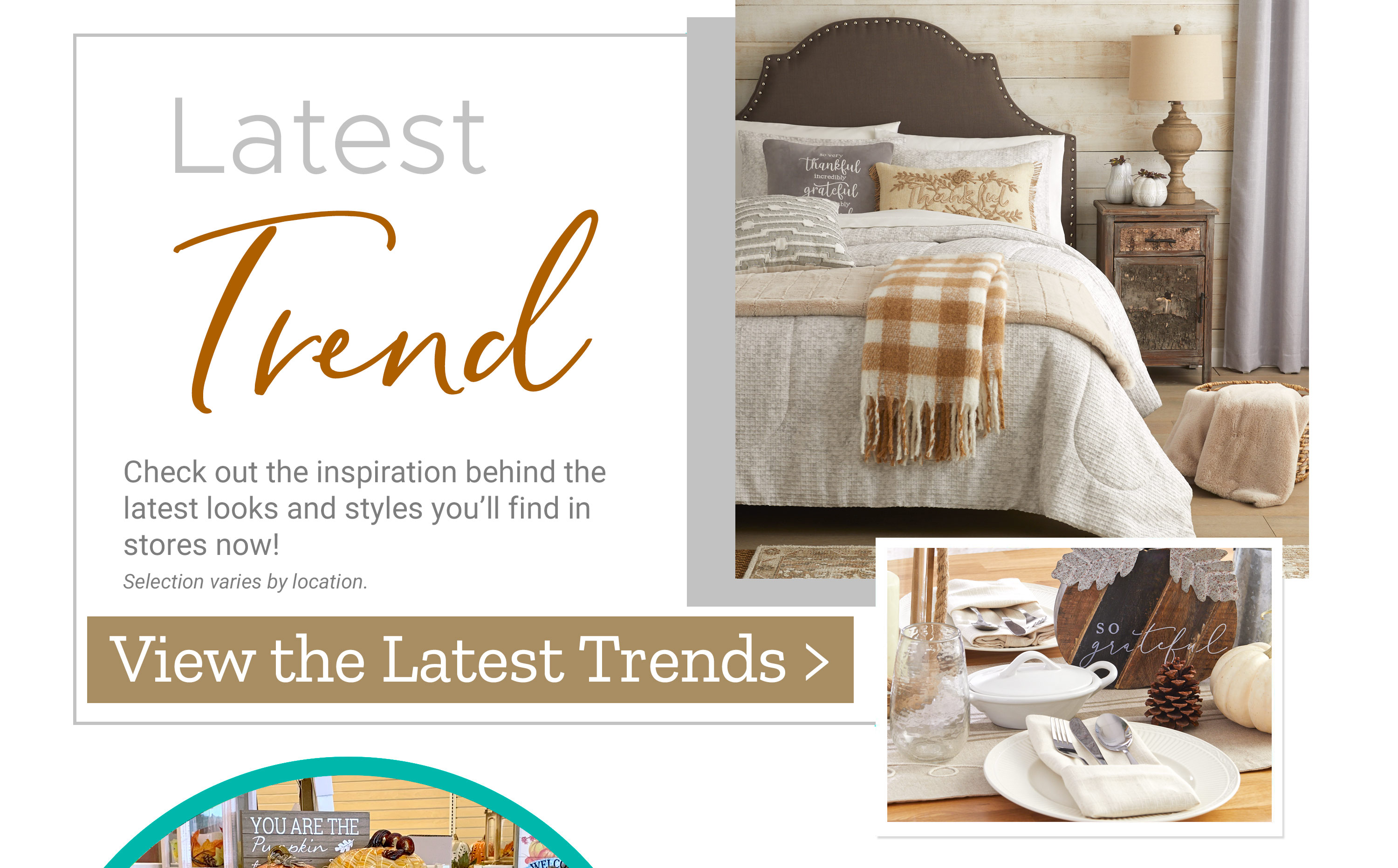Latest Trend - Check out the inspiration behind the latest looks and styles you'll find in stores now! View the Latest Trends >