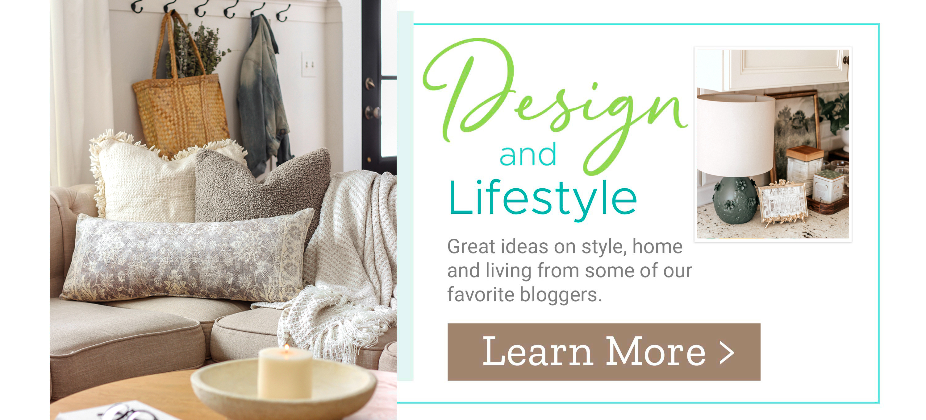Design and Lifestyle - Great ideas on style, home and living from some of our favorite bloggers. Learn More >