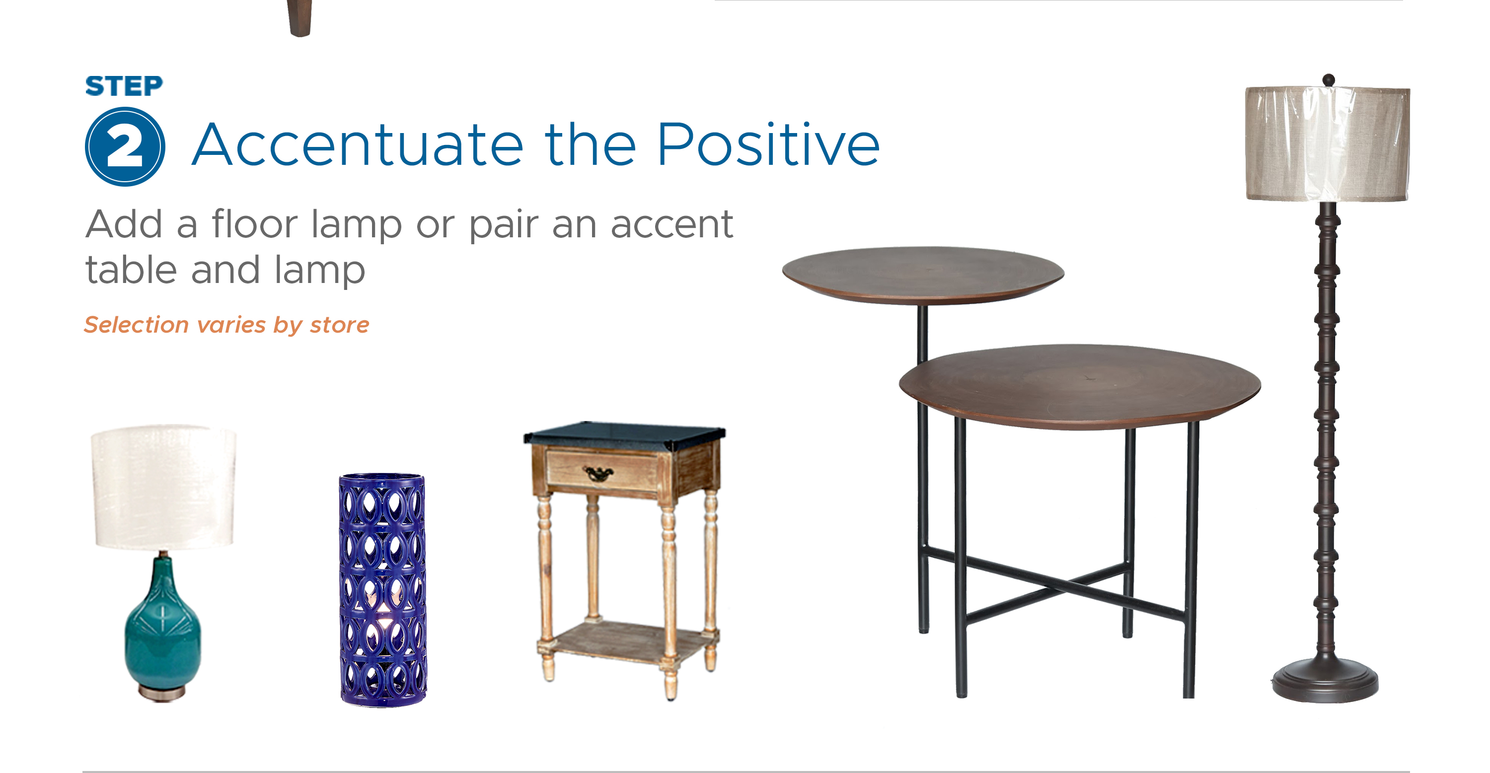 Step 2: Accentuate the Positive - Add a floor lamp or pair an accent table and lamp